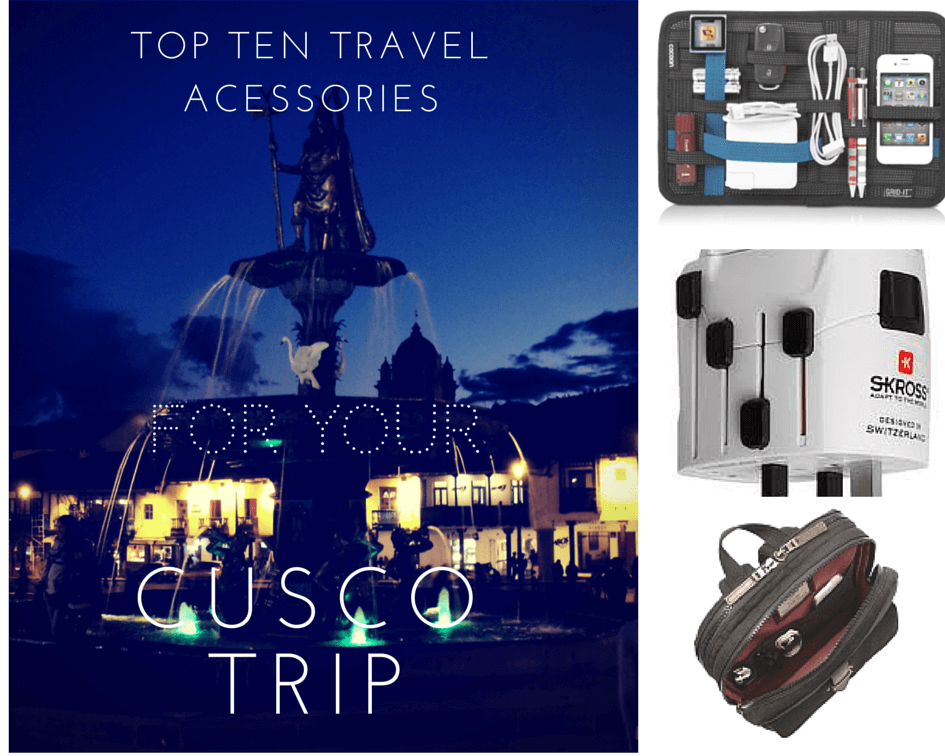 TOP TEN TRAVEL ACESSORIES FOR YOUR TRIP TO CUSCO